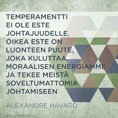 Temperamentti ei siis ole este johtajuudelle. Oikea este on luonteen puute, joka kuluttaa moraalisen energiamme ja tekee meistä soveltumattomia johtamiseen. — Alexandre Havard