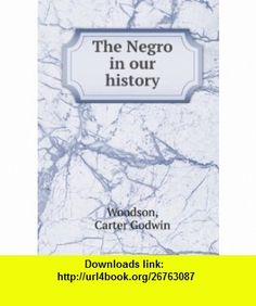 The Negro in our history. 1949- w.14 Carter Godwin Woodson ,   ,  , ASIN: B005LBSXNE , tutorials , pdf , ebook , torrent , downloads , rapidshare , filesonic , hotfile , megaupload , fileserve