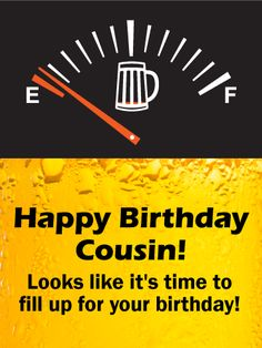 Beer Meter Funny Birthday Card For Cousin: If your cousin is a lover of fine beer, then he or she will get a kick out of this birthday card! It's a great Happy Birthday card that will certainly give your cousin a laugh or two. It will stand out from all the other birthday cards your cousin will receive. The beer meter is on empty, reminding your cousin that It's time to fill up for their birthday!