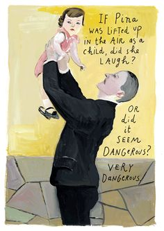 """If #Pina Was lifted up in the air as a child, did she laugh? Or did it seem dangerous?..."" from Maira Kalman's blog"