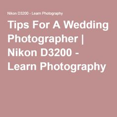 Tips For A Wedding Photographer | Nikon D3200 - Learn Photography