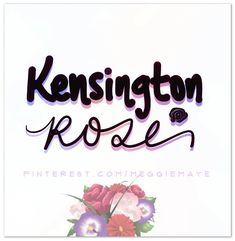 Baby name or character name Kensington Rose. For Leighton. || Hand-drawn name art by Meg at pinterest.com/meggiemaye.