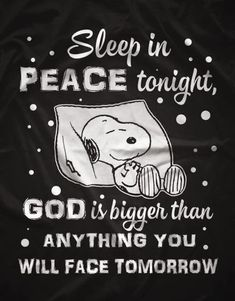 SLEEP IN PEACE TONIGHT, GOD IS BIGGERR THAM ANYTHING YOU WILL FACE TOMORROW !!!!