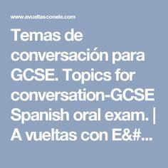 Temas de conversación para GCSE. Topics for conversation-GCSE Spanish oral exam. | A vueltas con E/LE