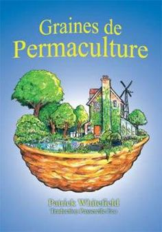 french permaculture guide by patrick whitefield GRAINES DE PERMACULTURE
