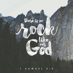 There is no rock like our God... 1 Samuel 2:2