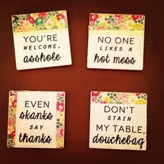 Inappropriate Coasters, I am so making these!!!