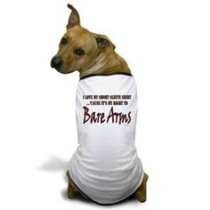 Bear Arms Second Amendment Parody Dog T-Shirt.  To see all items (a lot) with this image, My Right to Bare Arms, follow this link    http://www.cafepress.com/cheylines/10074925