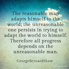 The Unreasonable Person - George Bernard Shaw
