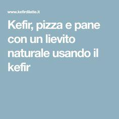 Kefir, pizza e pane con un lievito naturale usando il kefir