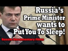 Terrifying Video! - Russia Prime Minister Dmitry Medvedev wants to Put You To Sleep! - Russia Documentary Films  Russia Prime Minister Dmitry Medvedev wants to determine a way to carry out the Russia Sleep Experiment on the general Russian population in an attempt to silence Soviet protests into the current Ukraine invasion.