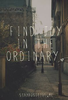 """Find Joy in the Ordinary"" - Inspirational quotes and motivational words and sayings The Words, Cool Words, Words Quotes, Me Quotes, Motivational Quotes, Positive Quotes, Happy Quotes, Status Quotes, Good Vibes Quotes"