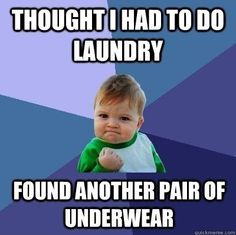 When I had to go to the laundromat.