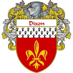 Dixon Coat of Arms     http://irishcoatofarms.org/Dixon-coat-of-arms/ has a wide variety of products with your surname with your coat of arms/family crest, flags and national symbols from England, Ireland, Scotland and Wale