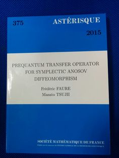 Prequantum transfer operator for symplectic anosov diffeomorphism/ Frédéric Faure, Masato Tsujii. 2015. Máis información: http://smf4.emath.fr/Publications/Asterisque/2015/375/html/smf_ast_375.php