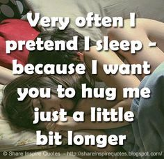 Very often I pretend I sleep - because I want you to hug me just a little bit longer  #Relationships #Relationshipslessons #Relationshipsadvice #Relationshipsquotes #quotesonRelationships #Relationshipsquotesandsayings #pretend #sleep #hug #longer #shareinspirequotes #share #inspire #quotes #whatsapp