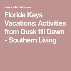 Florida Keys Vacations: Activities from Dusk till Dawn - Southern Living