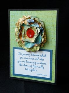 My most popular quoate for all occasions but it makes a fabulous graduation card.  Handmade flower from  http://www.etsy.com/shop/PaperPastiche   Paper flower made with tea dyed, hand punched petals from a vintage atlas. How cool is that!