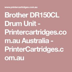 Brother DR150CL Drum Unit - Printercartridges.com.au Australia  - PrinterCartridges.com.au Sony, Canon Print, Printer Toner, Printer Ink Cartridges, Laser Toner Cartridge, Brother Printers, Ink Toner, Samsung, Black Ink Cartridge