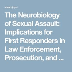 The Neurobiology of Sexual Assault: Implications for First Responders in Law Enforcement, Prosecution, and Victim Advocacy                                       presenter-campbell-transcript