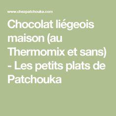 Chocolat liégeois maison (au Thermomix et sans) - Les petits plats de Patchouka