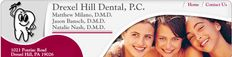 (Drexel Hill Dental)     in two Locations  JENNERSVILLE FAMILY DENTISTRY    We are a family friendly dental office offering the latest in all your preventative needs and restorative dental services such as crowns, bridges and implant restoration.   Visit our other location also!  Drexel Hill Dental,   Matthew Milano, DMD Jason Bansch, DMD Natalie Nash, DMD