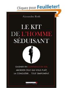 Le kit de l'homme séduisant: Amazon.fr: Alexandre Roth: Livres