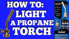 Diy How To Light A Cheap Bernzomatic Propane Torch