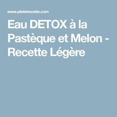 Eau DETOX à la Pastèque et Melon - Recette Légère