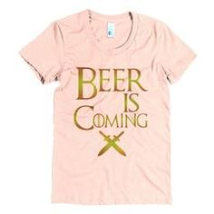Beer is Coming Women's t-shirt