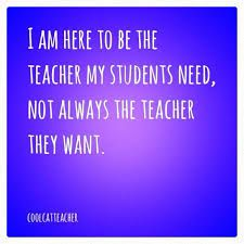 My students want a teacher who doesn't make them work or think too hard.  If they don't hate me once in a while, I know I'm doing something wrong.