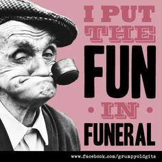 I do! #Grumpy #Fun #Funeral #Funny