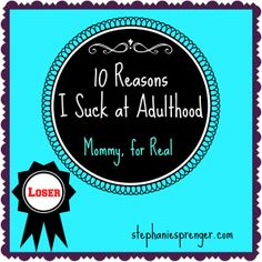 10 Reasons Why I'm a Failure As an Adult