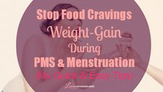 Learn how to stop PMS and period food cravings, emotional eating binges and weight-gain with my simple formula. It has helped me tremendously.