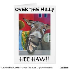 """""""LAUGHING DONKEY"""" OVER THE HILL HUMOR CARD FOR THE FRIEND OR FAMILY MEMBER """"OF THAT CERTAIN AGE"""" AND CHECK OUT MY STORES FOR ZAZZLE CARDS ARE """"SPECIAL"""" TO WHOMEVER RECEIVES THEM FOR SURE!!!"""