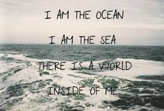 IM THE OCEAN IM THE SEA THERES A WORLD INSIDE OF ME... -D