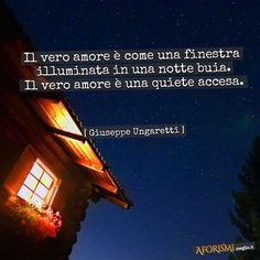 Giuseppe Ungaretti • Il vero amore è come una finestra illuminata in una notte buia. Il vero amore è una quiete accesa.