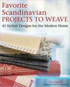 Favorite Scandinavian Projects to Weave: 45 Stylish Designs for the Modern Home