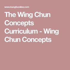 The Wing Chun Concepts Curriculum - Wing Chun Concepts