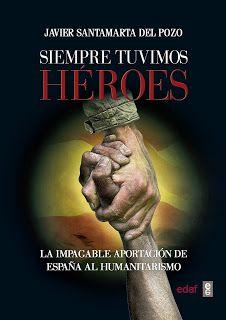 """BELLUMARTIS HISTORIA MILITAR  Reseña del libro """"Siempre tuvimos héroes"""" de Javier Santamarta del Pozo"""