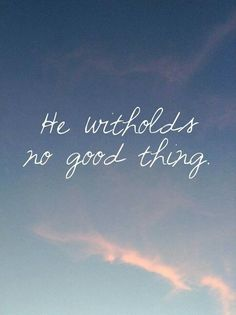 He withholds no good thing.