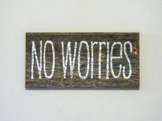 Reclaimed Barnwood Wall Art Hand-Painted Wood Sign Rustic Decor - No Worries via Etsy. I say this way too many times. Barn Wood Signs, Painted Wood Signs, Reclaimed Barn Wood, Rustic Signs, Wooden Signs, Rustic Decor, Hand Painted, Pallet Art, Diy Signs
