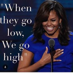 "She's my #1!!!! This quote applies to so many things in life!!!! When people try and bring you down, belittle you, take you for granted & not put that ""respeck"" on your name.....GO HIGH!!!! Love you forever @michelleobama"