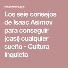 Los seis consejos de Isaac Asimov para conseguir (casi) cualquier sueño - Cultura Inquieta