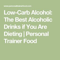Low-Carb Alcohol: The Best Alcoholic Drinks if You Are Dieting | Personal Trainer Food
