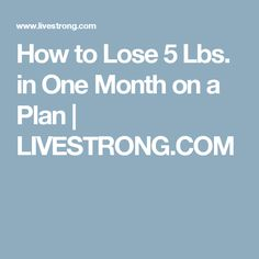 How to Lose 5 Lbs. in One Month on a Plan | LIVESTRONG.COM