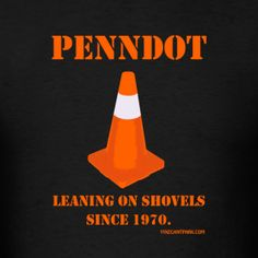 (LOL) - PENNDOT shirt from Yinz Can't Park.  #Pennsylvania #Pittsburgh