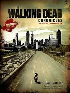 The Walking Dead Chronicles: The Official Companion Book by Paul Ruditis, AMC Press Staff, Robert Kirkman (Introduction), Frank Darabont (Fo...