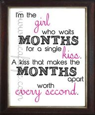 """Im the girl who waits months for a single kiss. A kiss that make the months apart worth every second. Military spouse, quote, quotes about military service, military service, love"""" data-componentType=""""MODAL_PIN"""