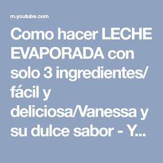 Como hacer LECHE EVAPORADA con solo 3 ingredientes/ fácil y deliciosa/Vanessa y su dulce sabor - YouTube